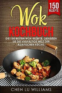 Wok Kochbuch: Die 150 besten Wok Rezepte. Genießen Sie die