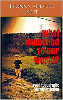 What Happened To Our World?: Canadian Post Apocalyptic Survival Fiction (The Apocalyptic Grammy Series Book 1)