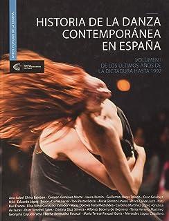 Historia de la danza contemporánea en España. Volumen I.: De los últimos año de la dictadura hasta 1992
