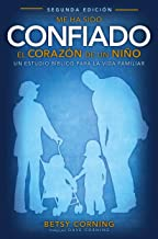 ME HA SIDO CONFIADO EL CORAZÓN DE UN NIÑO (ENTRUSTED WITH A CHILD'S HEART): UN ESTUDIO BÍBLICO PARA LA VIDA FAMILIAR (Spanish Edition)