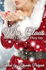 Mrs. Claus: Not the Fairy Tale They Say Kindle Edition