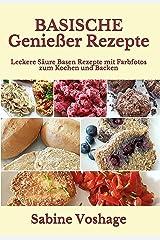 Basische Genießer Rezepte: Leckere Säure Basen Rezepte mit Farbfotos zum Kochen und Backen Kindle Ausgabe