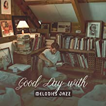 Good Day with Melodies Jazz: 15 Amazing Sounds Background to Relax at Home with Friends or Family, Happy Time, Stay at Home, Instrumental Jazz Sounds