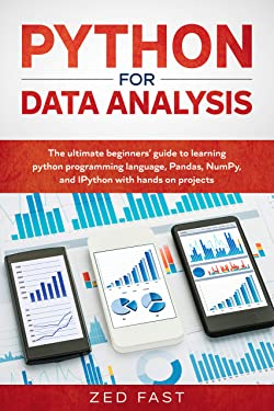 Python for Data Analysis: The Ultimate Beginners' Guide to Learning Python Programming Language, Pandas, NumPy with Hands-On Projects