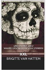 Und du bist weg! Wahre Geschichten vom Sterben: XXL (Und du bist weg! Einzelgeschichten 5) Kindle Ausgabe
