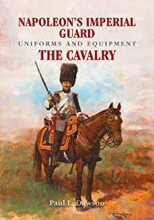 Napoleon's Imperial Guard Uniforms and Equipment. Volume 2: The Cavalry