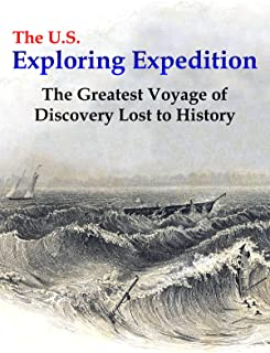 The U.S. Exploring Expedition: The Greatest Voyage of Discovery Lost to History
