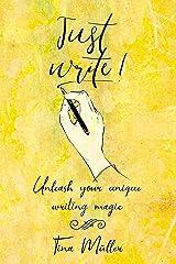 Just Write!: Unleash your unique writing magic (English Edition) Kindle Ausgabe