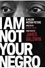 I Am Not Your Negro: A Companion Edition to the Documentary Film Directed by Raoul Peck (Vintage International) Kindle Edition