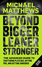 Beyond Bigger Leaner Stronger: The Advanced Guide to Shattering Plateaus, Hitting PRS and Getting Shredded (Muscle for Lif...