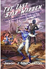 The Last Star Warden - Tales of Adventure and Mystery from Frontier Space - Volume 1 Kindle Edition