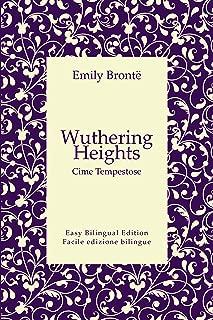 Wuthering Heights - Cime Tempestose - English to Italian - Dall'inglese all'italiano: Easy Bilingual Edition - Facile edizione bilingue