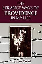 The Strange Ways of Providence In My Life: A WW2 Jewish Girl's Holocaust Survival True Story (World War II Survivor Memoir...