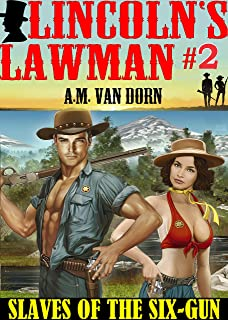Lincoln's Lawman #2 Slaves of the Six-Gun: An action adventure adult western