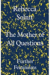 The Mother of All Questions: Further Feminisms Kindle Edition