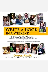 Write a Book in a Weekend: 7 'Insider' Strategies Find the Time, Choose a Winning Topic & Get Your Book Done! For Coaches, Consultants, Service Professionals & Entrepreneurs Kindle Edition