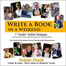Write a Book in a Weekend: 7 'Insider' Strategies Find the Time, Choose a Winning Topic & Get Your Book Done! For Coaches,...