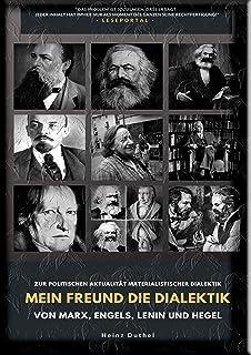 Mein Freund die Dialektik von Marx, Engels, Lenin und Hegel: ZUR POLITISCHEN AKTUALITÄT MATERIALISTISCHER DIALEKTIK (Mein ...