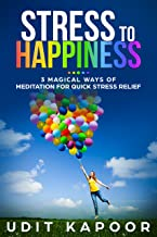 Stress to Happiness: 3 Magical Ways of Meditation for Quick Stress, depression and Anxiety Relief (Depression relief, Anxiety Relief, Mental illness, new age meditation, ocd)