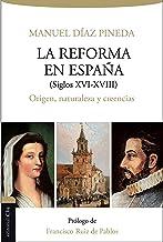 La Reforma en España (S. XVI-XVIII): Origen, naturaleza y creencias
