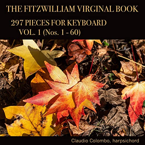 The Fitzwilliam Virginal Book: 297 Pieces for Keyboard, Vol. 1 (Nos. 1 - 60)