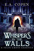 Whispers in the Walls: A Supernatural Suspense Novel (Felix Cross Book 2)