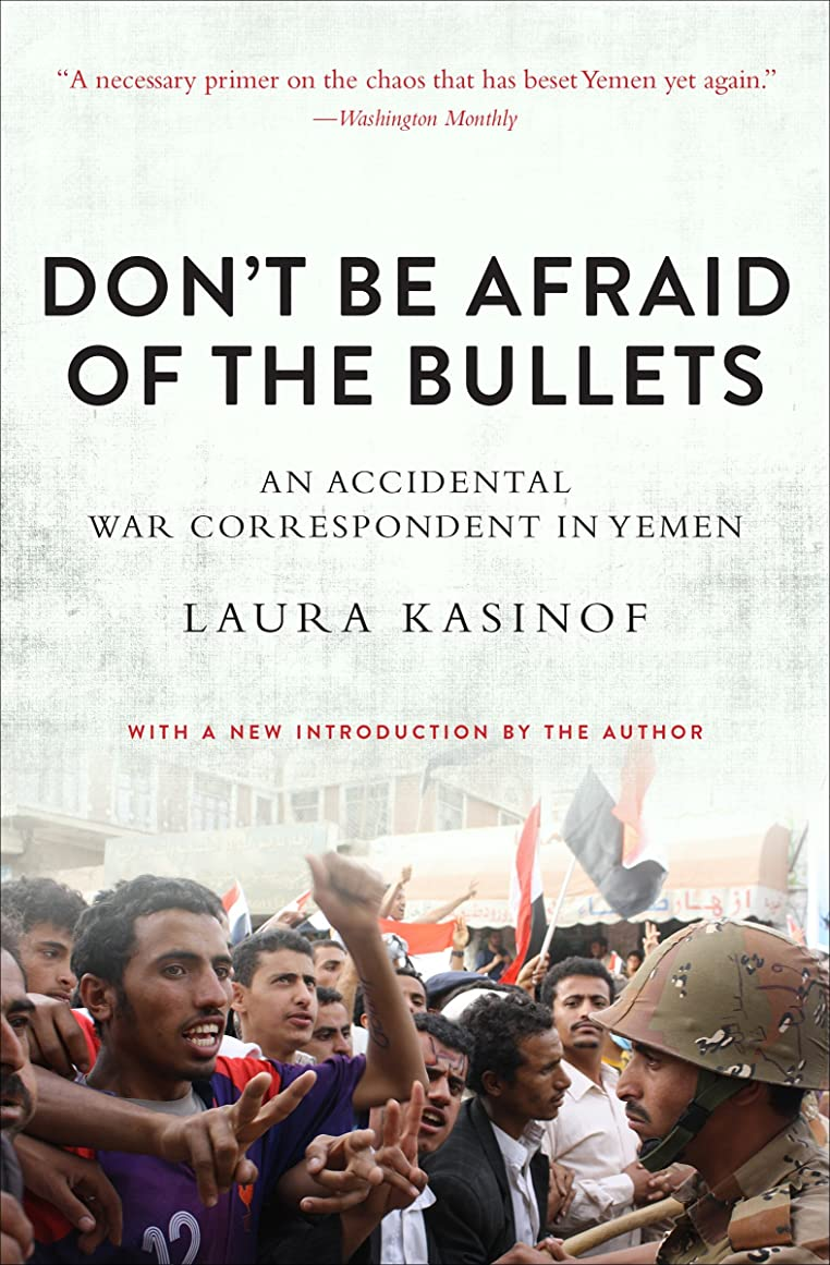 助言ラインナップキルトDon't Be Afraid of the Bullets: An Accidental War Correspondent in Yemen (English Edition)