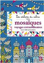 Les ateliers du calme - Mosaïques Voyages extraordinaires: Avec 3500 autocollants