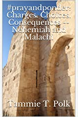#prayandponder: Charges. Choices. Consequences -- Nehemiah and Malachi (#prayponder: C3 Book 15) Kindle Edition