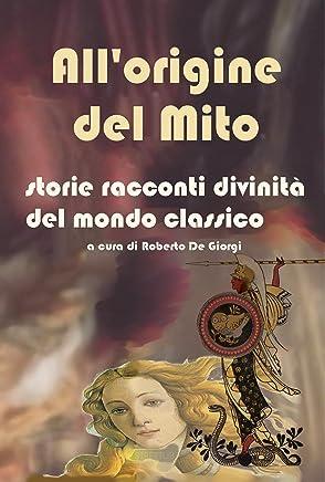 Allorigine del Mito - Storie e racconti e divinità del mondo classico
