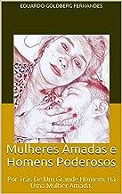 Mulheres Amadas, Homens Poderosos: Por Trás De Um Grande Homem, Há Uma Mulher Amada. (O Dom de Dar Livro 1) (Portuguese Edition)