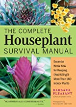 Complete Houseplant Survival Manual: Essential Gardening Know-How for Keeping (Not Killing!) More Than 160 Indoor Plants