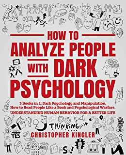How to Analyze People with Dark Psychology: 3 Books in 1: Dark Psychology and Manipulation, How to Read People Like a Book and Psychological Warfare. Understanding Human Behavior for a Better Life