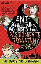 Entschuldigung, wo gibt's hier passionierte Tomaten?: Das Beste aus 3 Bänden
