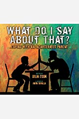 What Do I Say About That?: Coping with an Incarerated Parent Kindle Edition