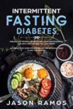 Intermittent Fasting Diabetes: Prevent and Reverse Diabetes and learn how Autophagy and Keto Diet can help you Lose Weight. A complete 101 guide for Women and Men with easy meal plans (+60 recipes)
