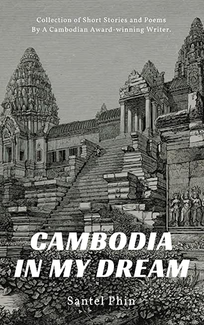 Cambodia In My Dream: Collection of Short Stories and Poems (English Edition)