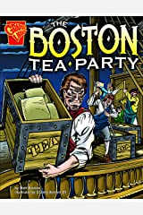 The Boston Tea Party (Graphic History) Kindle Edition
