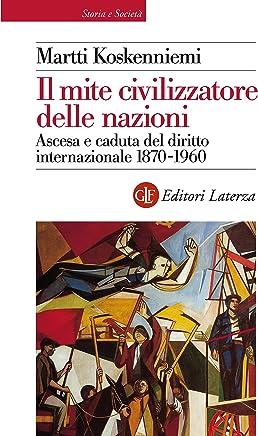Il mite civilizzatore delle nazioni: Ascesa e caduta del diritto internazionale 1870-1960 (Biblioteca universale Laterza Vol. 653)