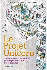 Le projet Unicorn: Une histoire de développeurs, de disruption digitale et de survie à l'ère des datas Format Kindle