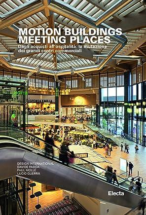Motion buildings meeting places. Dagli acquisti allospitalità: la mutazione dei grandi centri commerciali