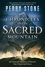 Chronicles of the Sacred Mountain: Revealing the Mysteries of Heaven's Past, Present and Future