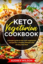 Keto Vegetarian Cookbook: A Master guide to low-carb vegetarian recipes for a healthy lifestyle with 30-Day Diet Plan