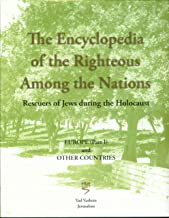 The Encyclopedia of the Righteous Among the Nations: Rescuers of Jews during the Holocaust - Europe (Part I) and Other Countries