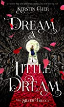 Dream a Little Dream: The Silver Trilogy (The Silver Trilogy, 1)
