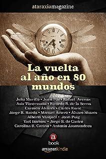 La vuelta al año en 80 mundos: Lo mejor de Ataraxia Magazine (Ataraxia Magazine Books) (Spanish Edition)