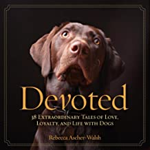 Devoted: 38 Extraordinary Tales of Love, Loyalty, and Life With Dogs