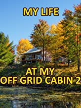 Clip: My life at my Off Grid Cabin 2