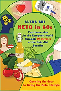 Keto in 60s: Opening the door to living the Keto lifestyle.: Fast immersion in the Ketogenic world through 29 pictures of the Keto diet benefits. (Ketogenic diet Book 1)