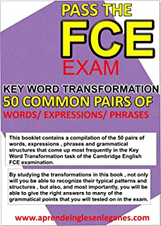 FCE-KEY WORD TRANSFORMATION - 50 MOST COMMON PAIRS OF WORDS-PHRASES -EXPRESSIONS
